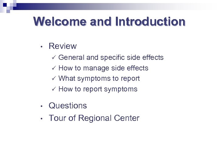 Welcome and Introduction • Review General and specific side effects How to manage side
