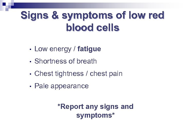 Signs & symptoms of low red blood cells • Low energy / fatigue •