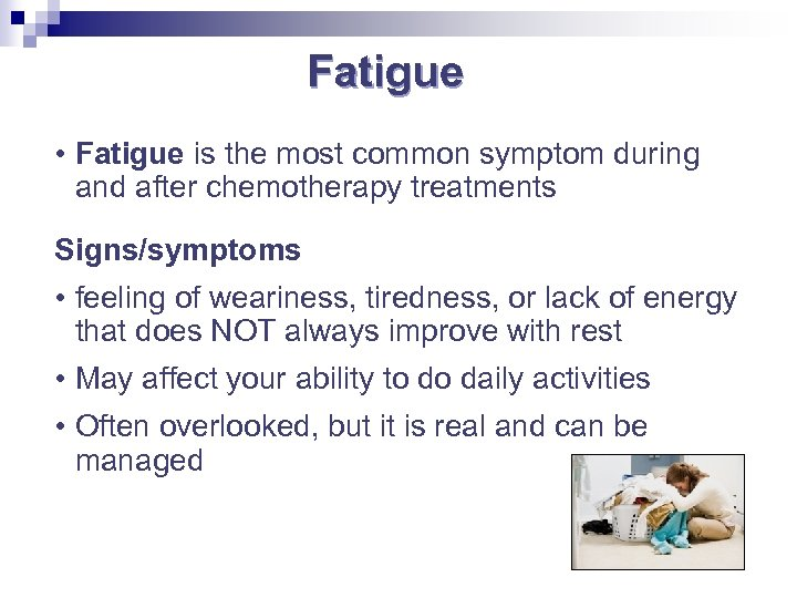 Fatigue • Fatigue is the most common symptom during and after chemotherapy treatments Signs/symptoms