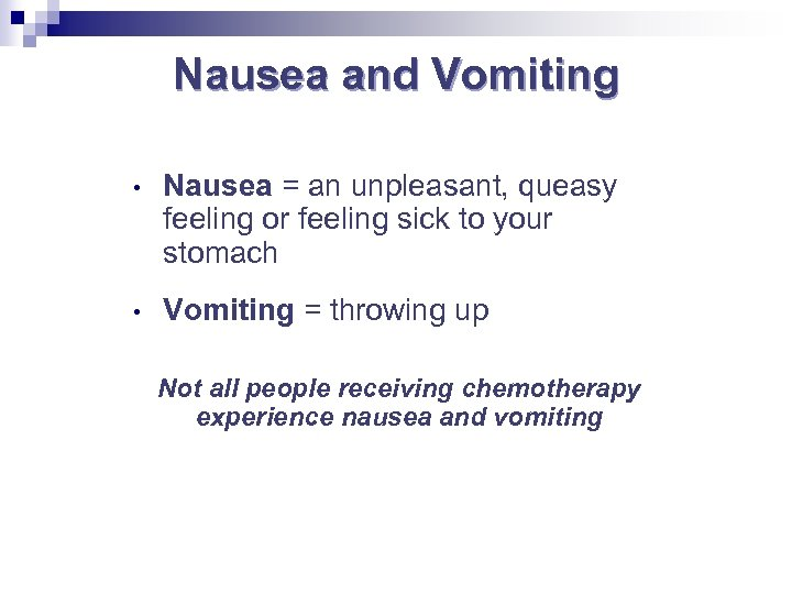 Nausea and Vomiting • Nausea = an unpleasant, queasy feeling or feeling sick to