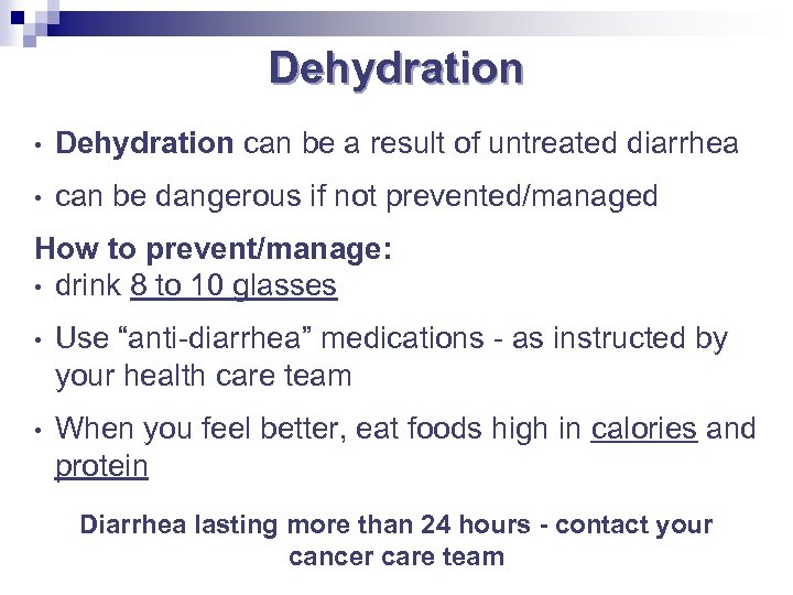 Dehydration • Dehydration can be a result of untreated diarrhea • can be dangerous