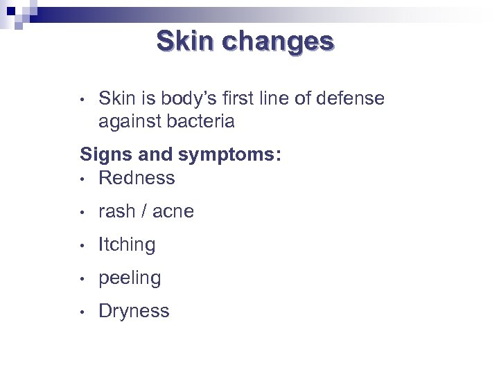 Skin changes • Skin is body's first line of defense against bacteria Signs and