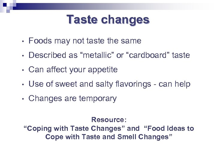 "Taste changes • Foods may not taste the same • Described as ""metallic"" or"