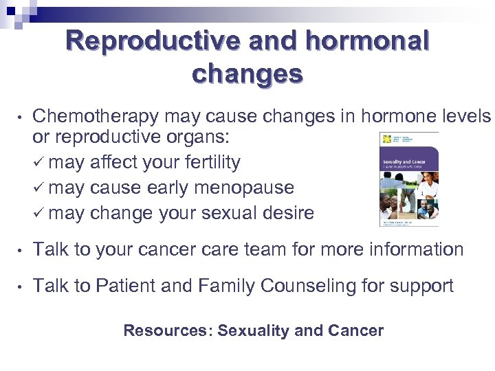 Reproductive and hormonal changes • Chemotherapy may cause changes in hormone levels or reproductive