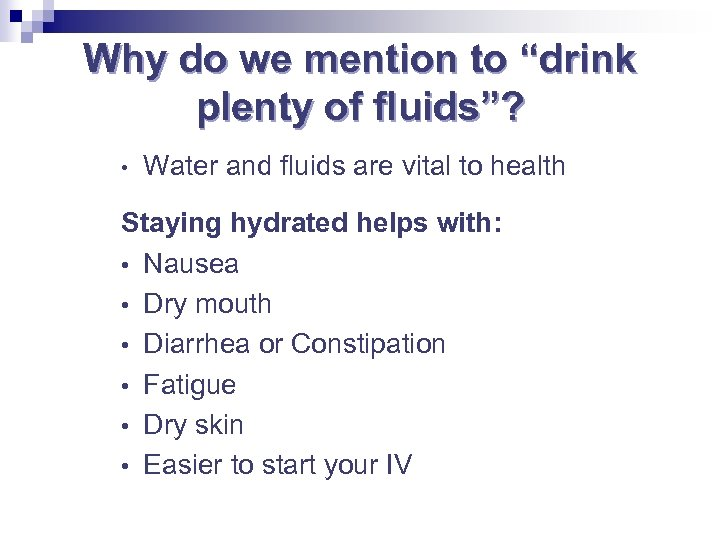 "Why do we mention to ""drink plenty of fluids""? • Water and fluids are"