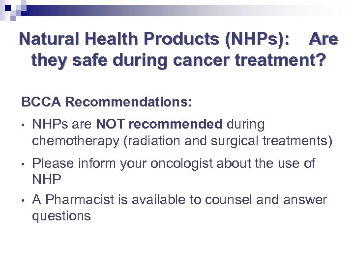 Natural Health Products (NHPs): Are they safe during cancer treatment? BCCA Recommendations: • NHPs
