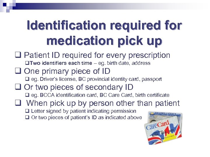 Identification required for medication pick up q Patient ID required for every prescription q.