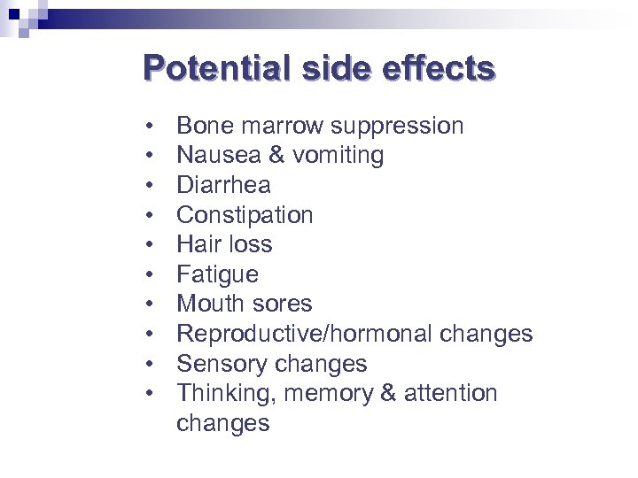 Potential side effects • • • Bone marrow suppression Nausea & vomiting Diarrhea Constipation