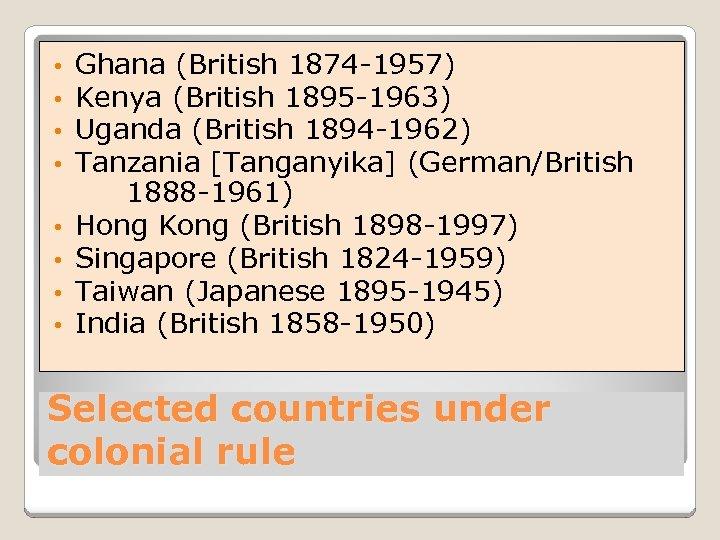 • • Ghana (British 1874 -1957) Kenya (British 1895 -1963) Uganda (British 1894