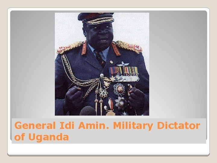 General Idi Amin. Military Dictator of Uganda