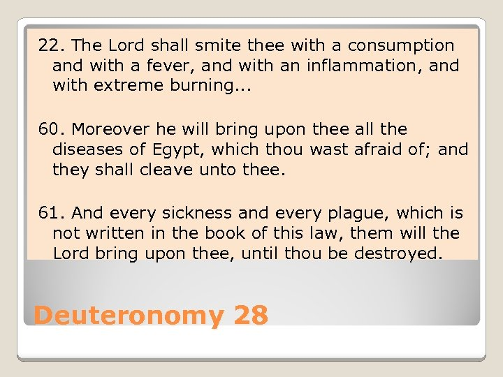 22. The Lord shall smite thee with a consumption and with a fever, and