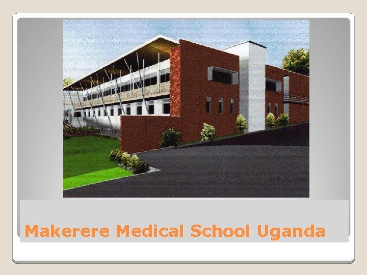 Makerere Medical School Uganda
