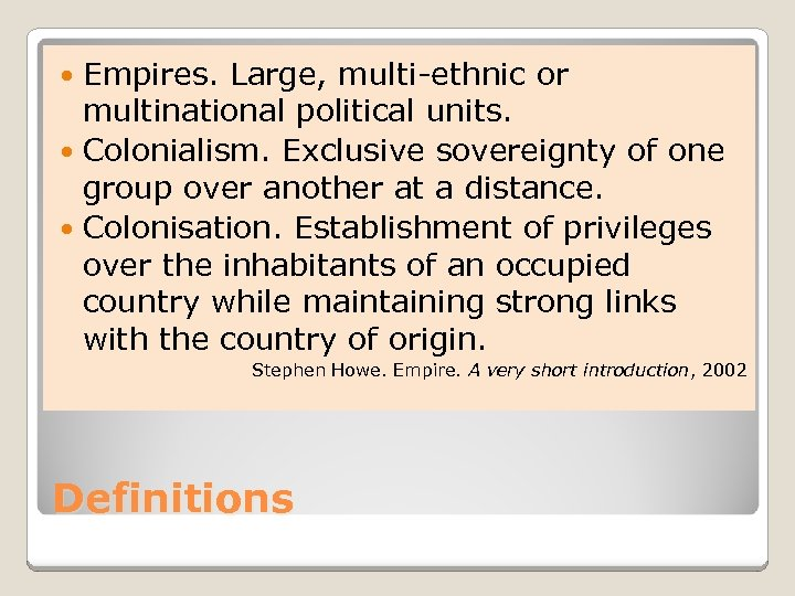 Empires. Large, multi-ethnic or multinational political units. Colonialism. Exclusive sovereignty of one group over