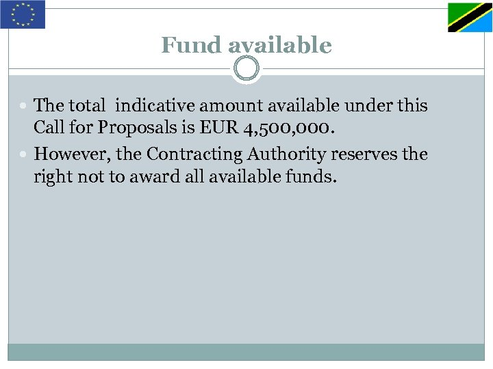 Fund available The total indicative amount available under this Call for Proposals is EUR