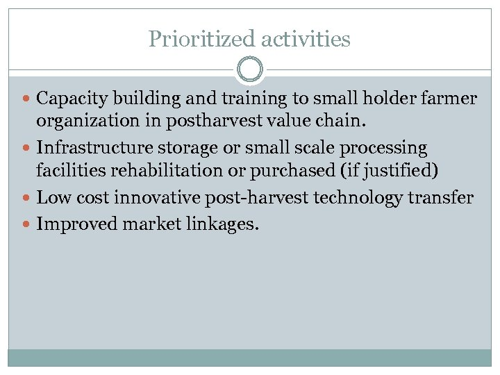 Prioritized activities Capacity building and training to small holder farmer organization in postharvest value