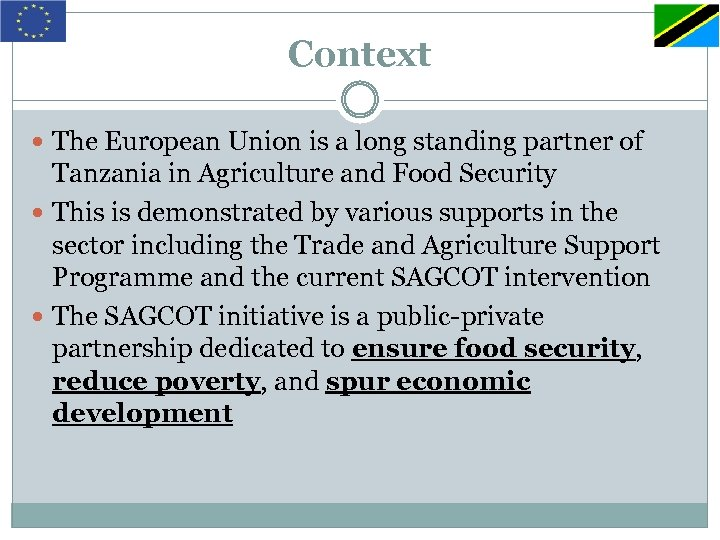 Context The European Union is a long standing partner of Tanzania in Agriculture and