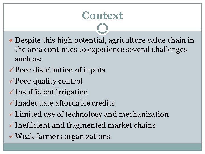 Context Despite this high potential, agriculture value chain in the area continues to experience