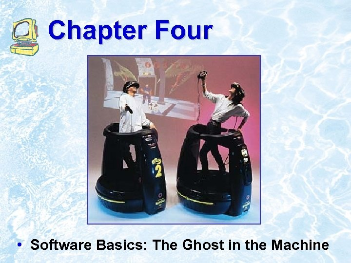 Chapter Four • Software Basics: The Ghost in the Machine