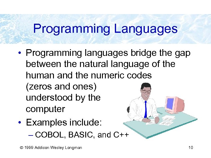 Programming Languages • Programming languages bridge the gap between the natural language of the