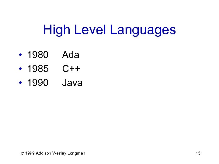 High Level Languages • 1980 • 1985 • 1990 Ada C++ Java 1999 Addison