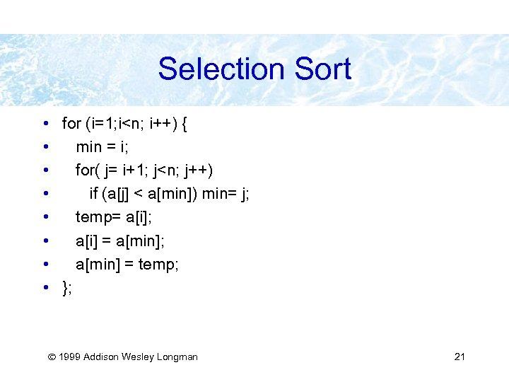 Selection Sort • for (i=1; i<n; i++) { • min = i; • for(