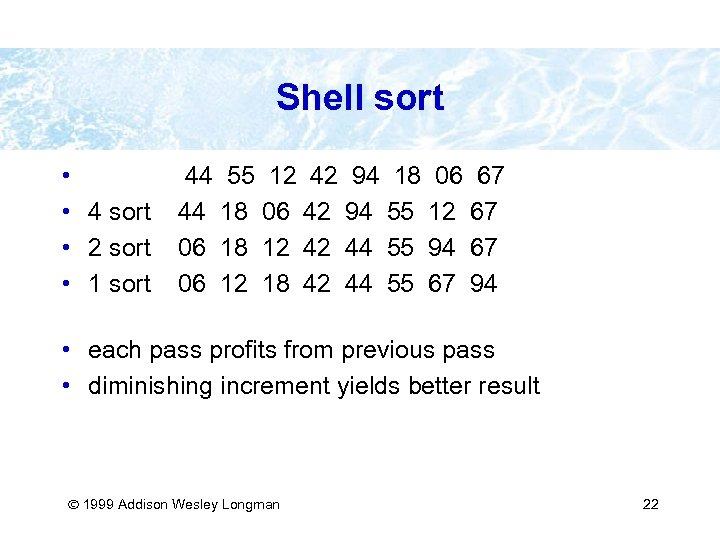 Shell sort • • 4 sort • 2 sort • 1 sort 44 55