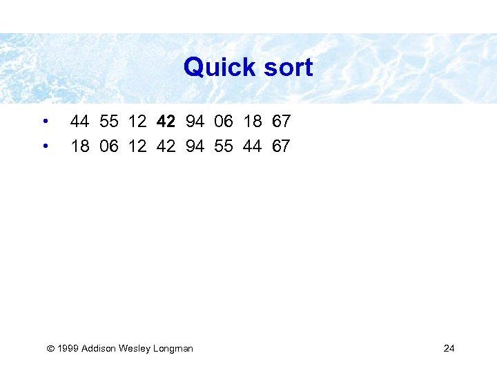 Quick sort • • 44 55 12 42 94 06 18 67 18 06