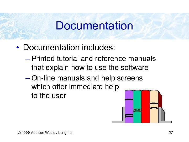 Documentation • Documentation includes: – Printed tutorial and reference manuals that explain how to