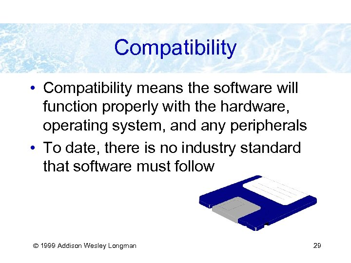 Compatibility • Compatibility means the software will function properly with the hardware, operating system,