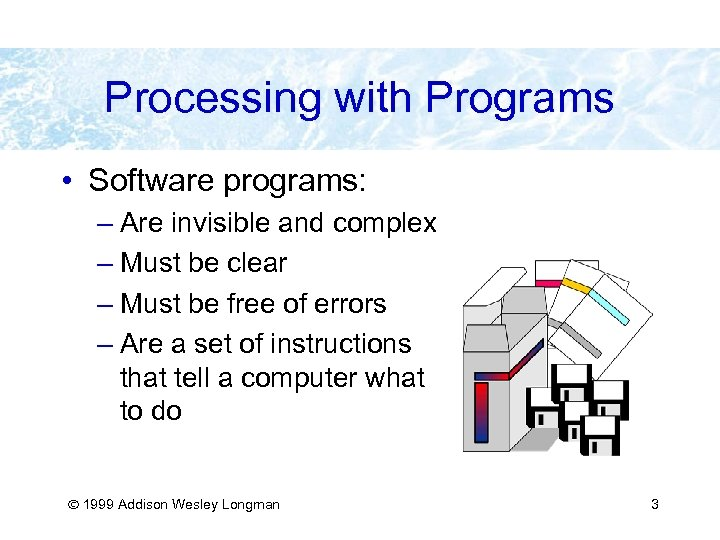 Processing with Programs • Software programs: – Are invisible and complex – Must be
