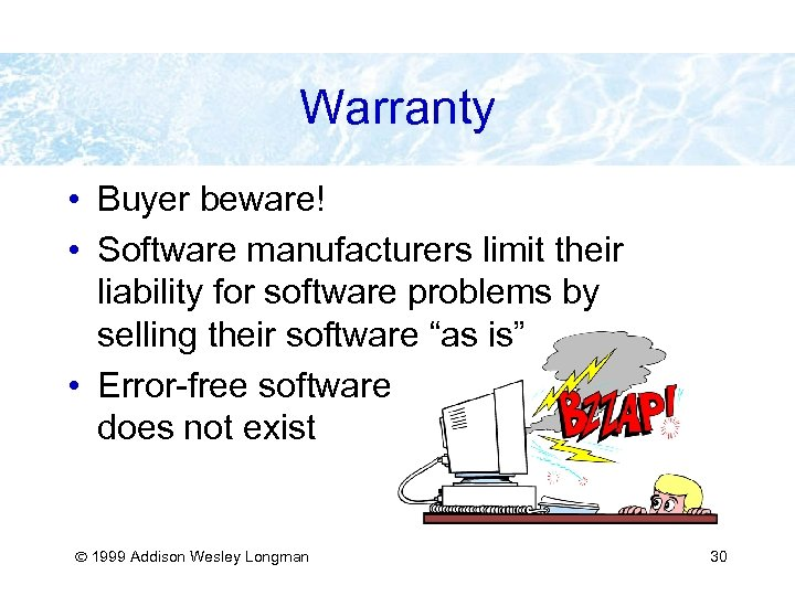 Warranty • Buyer beware! • Software manufacturers limit their liability for software problems by