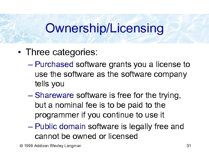 Ownership/Licensing • Three categories: – Purchased software grants you a license to use the