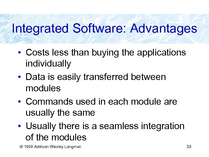 Integrated Software: Advantages • Costs less than buying the applications individually • Data is