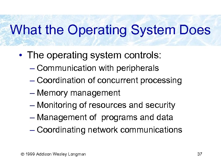 What the Operating System Does • The operating system controls: – Communication with peripherals
