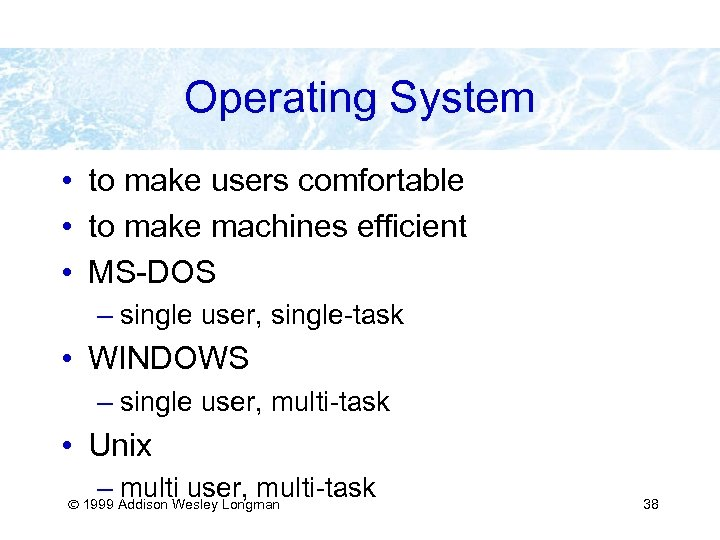 Operating System • to make users comfortable • to make machines efficient • MS-DOS
