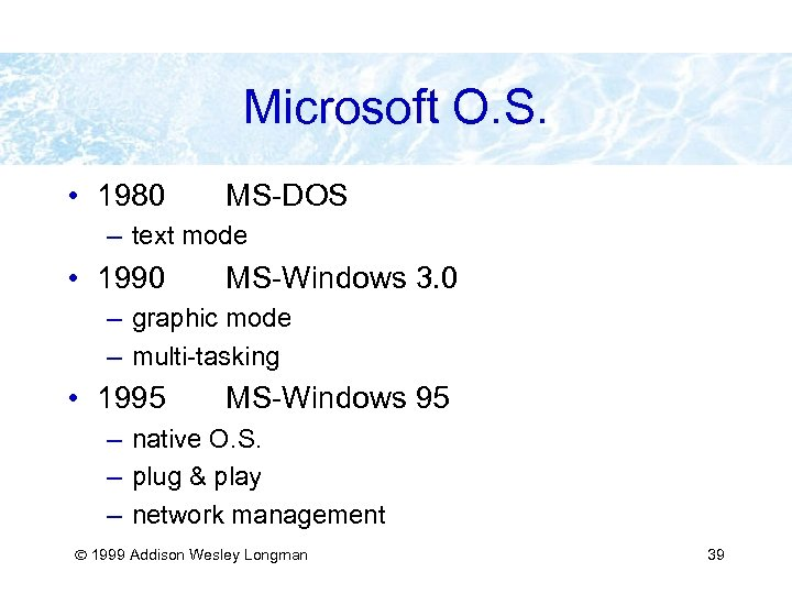 Microsoft O. S. • 1980 MS-DOS – text mode • 1990 MS-Windows 3. 0