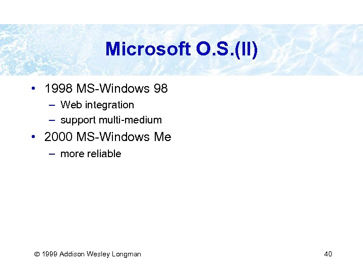 Microsoft O. S. (II) • 1998 MS-Windows 98 – Web integration – support multi-medium