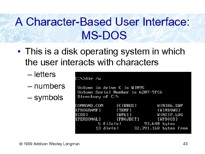 A Character-Based User Interface: MS-DOS • This is a disk operating system in which