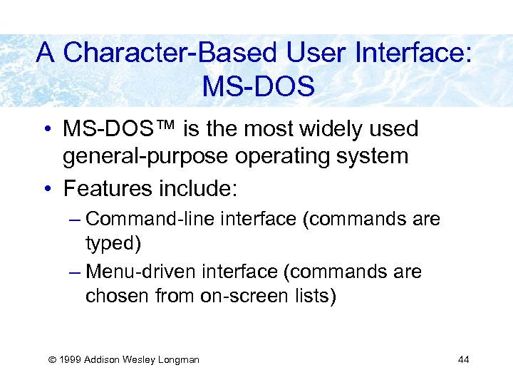 A Character-Based User Interface: MS-DOS • MS-DOS™ is the most widely used general-purpose operating