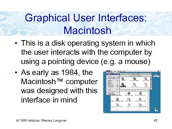 Graphical User Interfaces: Macintosh • This is a disk operating system in which the