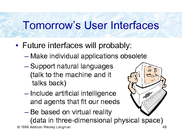 Tomorrow's User Interfaces • Future interfaces will probably: – Make individual applications obsolete –
