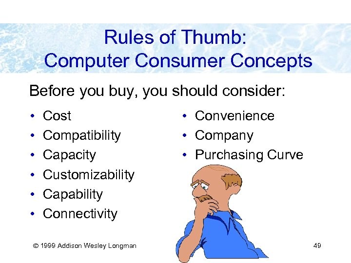 Rules of Thumb: Computer Consumer Concepts Before you buy, you should consider: • •