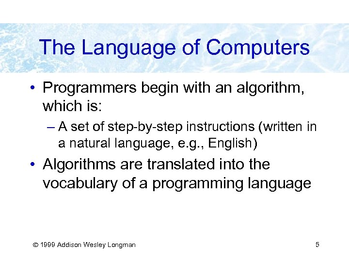 The Language of Computers • Programmers begin with an algorithm, which is: – A
