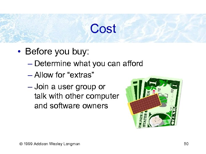 Cost • Before you buy: – Determine what you can afford – Allow for
