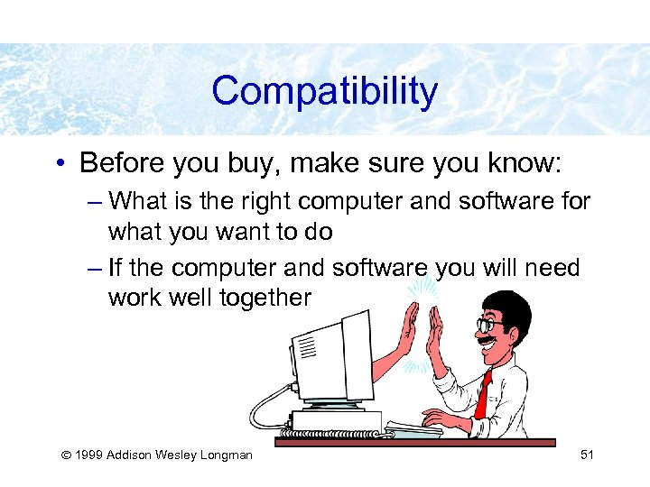 Compatibility • Before you buy, make sure you know: – What is the right