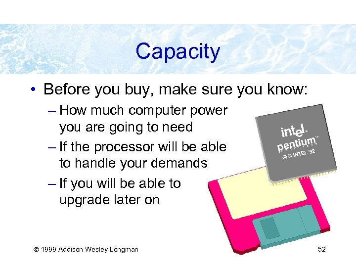 Capacity • Before you buy, make sure you know: – How much computer power