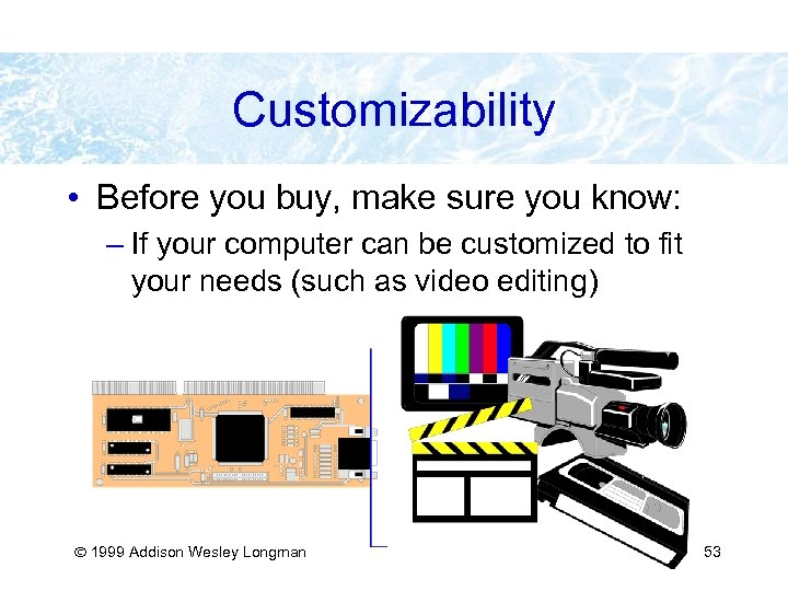 Customizability • Before you buy, make sure you know: – If your computer can