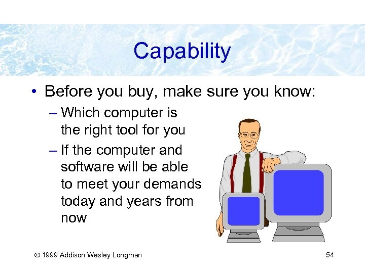 Capability • Before you buy, make sure you know: – Which computer is the