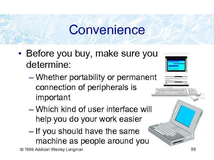 Convenience • Before you buy, make sure you determine: – Whether portability or permanent