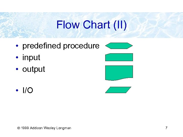 Flow Chart (II) • predefined procedure • input • output • I/O 1999 Addison